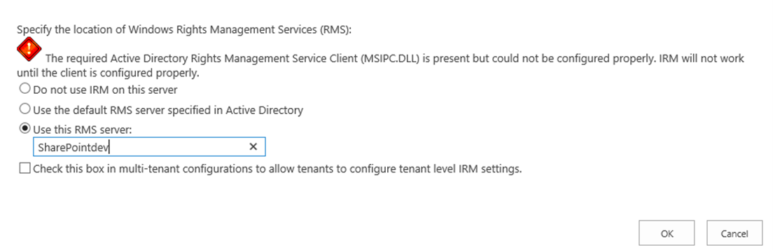 Azure RMS Connector - Specify the location of Windows Rights Management Services (RMS): The required Active Directory Rights Management Service Client (MSIPC.DLL) is present but could not be configured properly. IRM will not work until the client ist configured properly.
